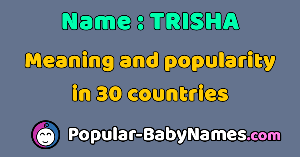 The Name Trisha Popularity Meaning And Origin Popular Baby Names Trisha name meaning is patrician, of noble descent and the associated lucky number is 3. the name trisha popularity meaning