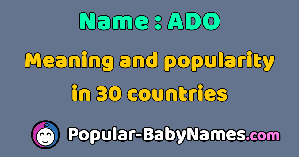 The Name Ado Popularity Meaning And Origin Popular Baby Names