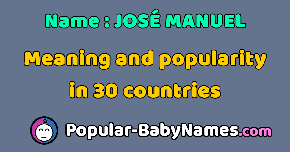 The Name José Manuel : popularity, meaning and origin ...